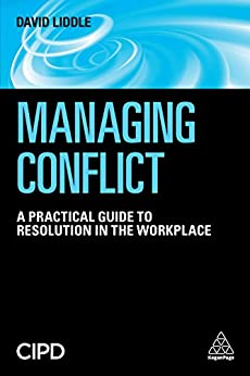 Managing Conflict: A Practical Guide to Resolution in the Workplace by [Liddle, David]