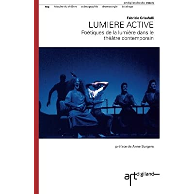 Lumiere active: Poétiques de la lumiere dans le théâtre contemporain