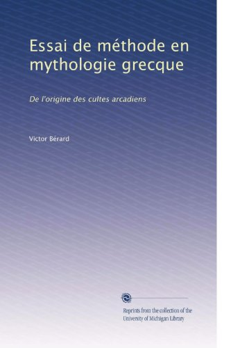 Essai de méthode en mythologie grecque: De l'origine des cultes arcadiens (French Edition)