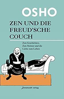 Zen und die Freudsche Couch: Zen-Geschichten, Zen-Meister und die Liebe zum Leben
