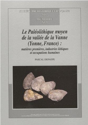Le Paléolithique moyen de la vallée de la Vanne (Yonne, France) : matières premières, industries lithiques et occupations humaines par Pascal Depaepe