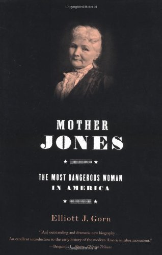 Mother Jones: The Most Dangerous Woman in America 1st by Gorn, Elliott J. (2002) Paperback