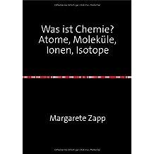 Was ist Chemie Atome, Moleküle, Ionen, Isotope