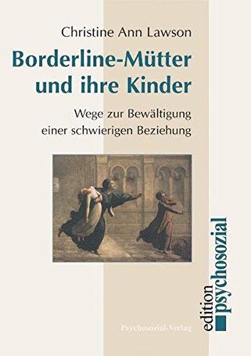 Borderline-Mütter und ihre Kinder: Wege zur Bewältigung einer schwierigen Beziehung (psychosozial)