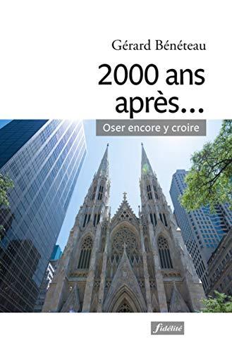 2000 ans après... Oser encore y croire par Gerard Beneteau