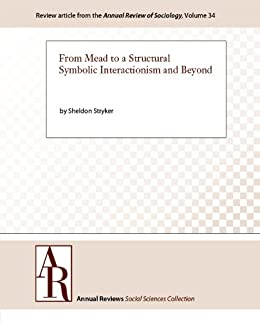 From Mead to a Structural Symbolic Interactionism and Beyond (Annual Review of Sociology Book 34) by [Stryker, Sheldon]