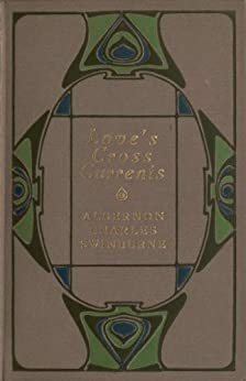 Love's cross-currents; a year's letters (English Edition) von [Algernon Charles Swinburne]