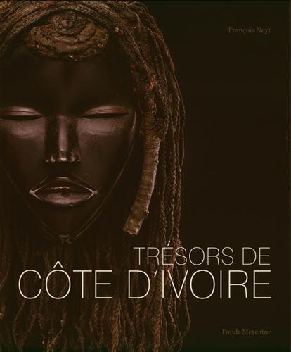 Trésors de Côte d'Ivoire : Les grandes traditions artistiques de la Côte d'Ivoire par François Neyt