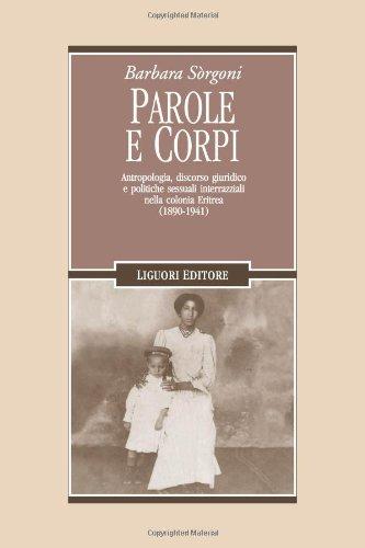 Parole e corpi. Antropologia, discorso giuridico e politiche sessuali interrazziali nella colonia Eritrea (1890-1941)