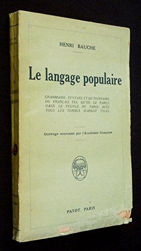 Le Langage populaire : grammaire, syntaxe et dictionnaire du français tel qu'on le parle dans le peuple de Paris, avec tous les termes d'argot usuel