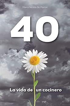 40, la vida de un cocinero (Spanish Edition) par [Bo Pastori, Marco Nicolás]
