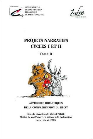 Projets narratifs cycle 1 et 2 : Tome 2 : Approches didactiques de la compréhension du récit