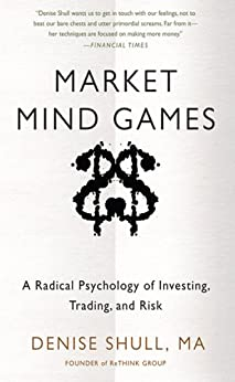 Market Mind Games: A Radical Psychology of Investing, Trading and Risk by [Shull, Denise, Shull, Denise]