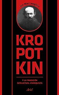 Kropotkin y la tradición intelectual anarquista par Jim Mac Laughlin