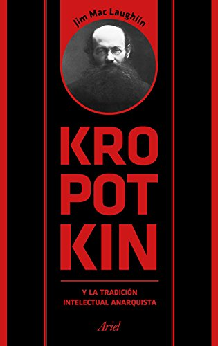 Kropotkin y la tradición intelectual anarquista (Ariel)