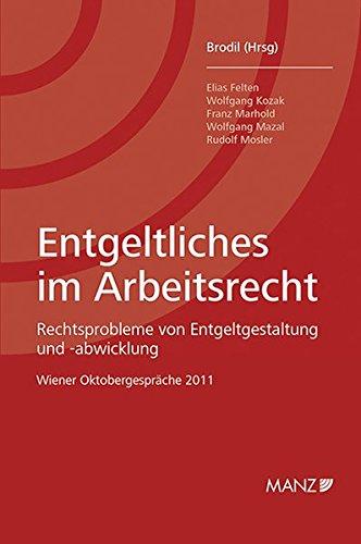 Entgeltliches im Arbeitsrecht: Rechtsprobleme von Entgeltgestaltung und -abwicklung. Wiener Oktobergespräche 2011