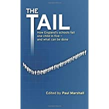 The Tail: How England's schools fail one child in five - and what can be done by Paul Marshall (2013-02-28)