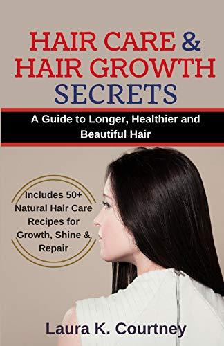 Hair Care and Hair Growth Secrets: A Guide to Longer, Healthier and Beautiful Hair - Includes 50+ Natural Hair Care Recipes for Growth, Shine & Repair (Organic Shampoo Recipes, Hair Loss Treatment) -
