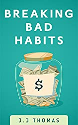 Self Improvement: Breaking Bad Habits: Understanding Why We Do What We Do, and the Tools You Need To Become Habitually Successful