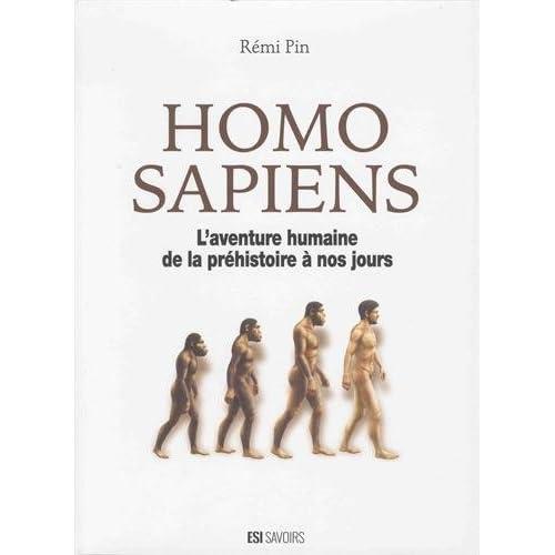 Homo sapiens : L'aventure humaine de la préhistoire à nos jours