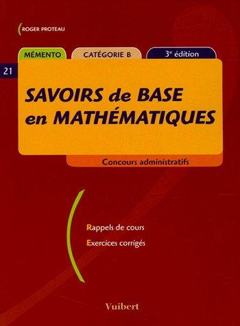 Savoirs de base en mathématiques : Mémento catégorie B par Roger Proteau