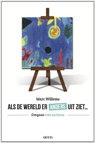 Als de wereld er anders uit ziet ...: omgaan met autisme par Marc Willems