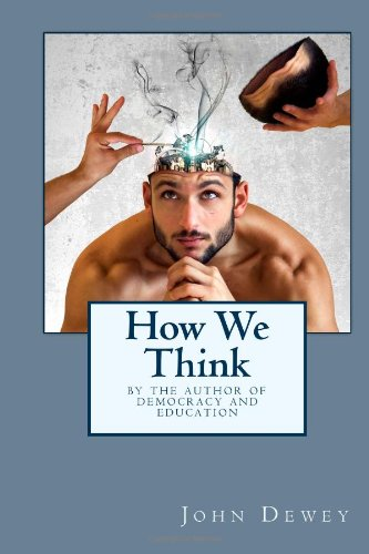 How We Think: By the Author of Democracy and Education