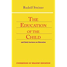 Education of the Child: And Early Lectures on Education (Foundations of Waldorf Education, 25)