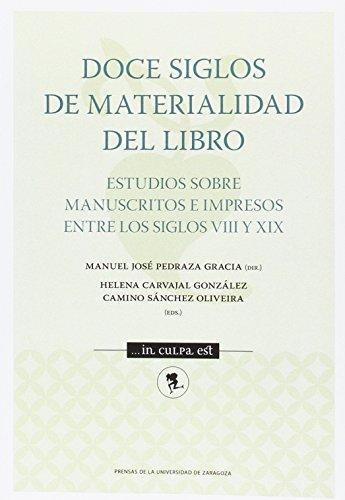 Doce siglos de materialidad del libro. Estudios sobre manuscritos impresos entre (... in culpa est) por R.) Manuel José Pedraza Gracia (Di