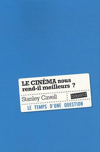 Cinema nous rend-il meilleurs ? par Stanley Cavell
