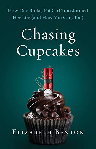 Chasing Cupcakes: How One Broke, Fat Girl Transformed Her Life (and How You Can, Too) (English Edition)