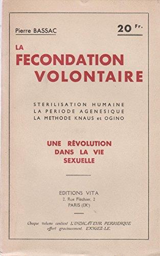 LA FECONDATION VOLONTAIRE. Stérilisation humaine, la période agnénésique, la méthode Knaus et Ogino; Une révolution dans la vie sexuelle.