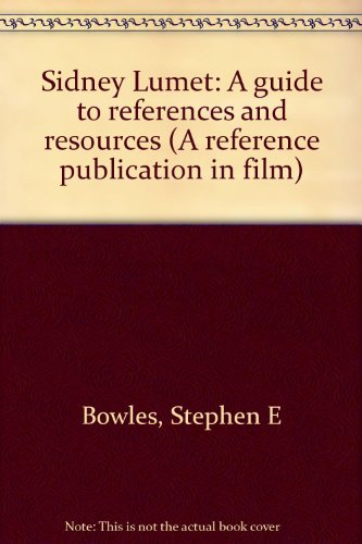 SIDNEY LUMET: A GUIDE TO REFERENCES AND RESOURCES (A REFERENCE PUBLICATION IN FILM)