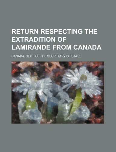 Return respecting the extradition of Lamirande from Canada