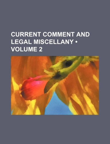 Current Comment and Legal Miscellany (Volume 2)