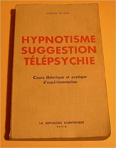 74b7855bc659c2 Hypnotisme, suggestion, télépsychie   Cours théorique et pratique  d expérimentation