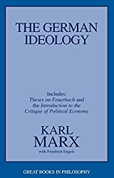 The German Ideology: Including Theses on Feuerbach and an Introduction to the Critique of Political Economy (Great Books in Philosophy)