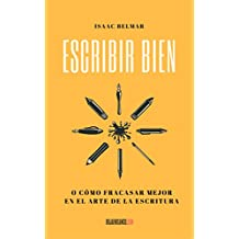 Escribir bien: O cómo fracasar mejor en el arte de la escritura (Spanish Edition)