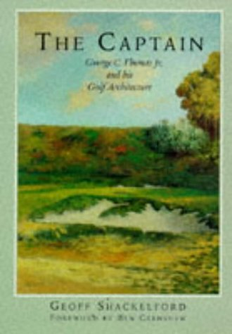 The Captain: George C. Thomas Jr. and His Golf Architecture by Geoff Shackelford (1997-06-02) par Geoff Shackelford