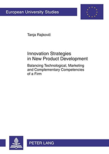 Innovation Strategies in New Product Development: Balancing Technological, Marketing and Complementary Competencies of a Firm (Europäische ... / Série 5: Sciences économiques, Band 3390) - 3390 Serie