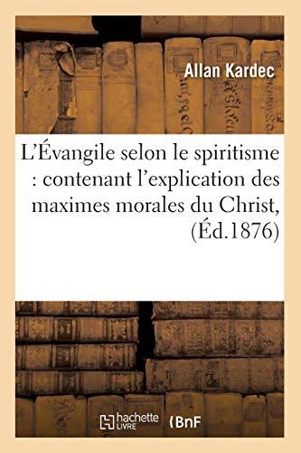 L'Évangile selon le spiritisme : contenant l'explication des maximes morales du Christ, (Éd.1876)