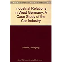 Industrial Relations in West Germany: A Case Study of the Car Industry