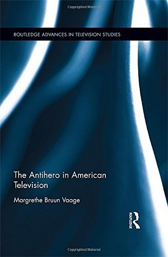 the-antihero-in-american-television-routledge-advances-in-television-studies-by-margrethe-bruun-vaage-2015-10-27