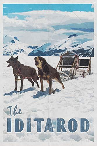The Iditarod: Trail Sled Dog Race Alaska 2020 Planner Calendar Daily Weekly Monthly Organizer -