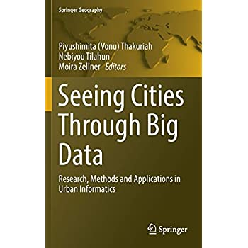 Seeing Cities Through Big Data : Research, Methods and Applications in Urban Informatics