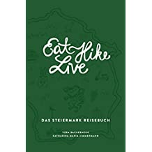 Eat Hike Live: Das Steiermark Reisebuch: 2. Auflage (Eat Write Live Reisebücher)