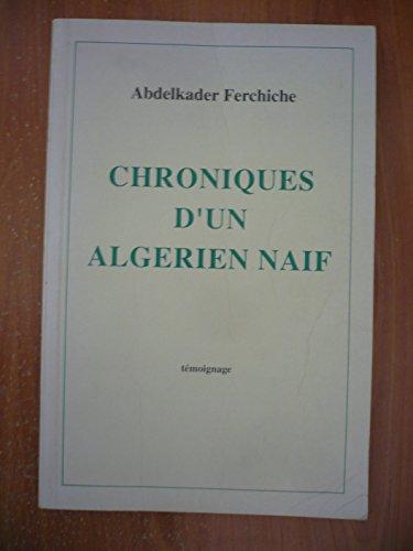 Chroniques d'un Algérien naif : Témoignage