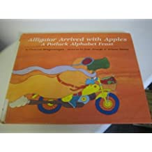 Alligator Arrived with Apples : A Potluck Alphabet Feast