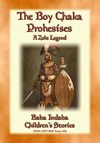 THE BOY CHAKA PROPHESIES - A Zulu Legend: Baba Indaba Children's Stories - Issue 456 (English Edition) -