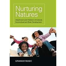 Nurturing Natures: Attachment and Children's Emotional, Sociocultural and Brain Development by Graham Music (2010-09-10)